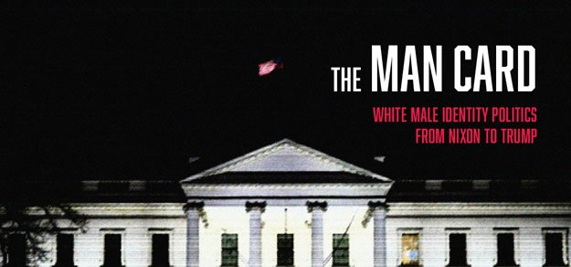 The Man Card - Documentary - A Film about White Male Identity Politics from Nixon to Trump